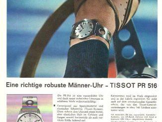 Man beachte die Beschreibung der Uhr: Tissot PR 516 - weit über dem Durchschnitt, den Anforderungen des modernen Lebens angepaßt, ist sie eine richtige Männer-Uhr. Heute würde der Texter dafür geteert und gefedert...