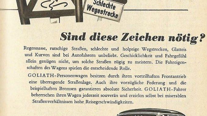 Diese Anzeige für Goliath Personenwagen aus dem Jahr 1956 ist wirklich ungewöhnlich. Hohe Reisegeschwindigkeiten selbst bei miserablken Straßenverhältnissen werden den Käufern versprochen.